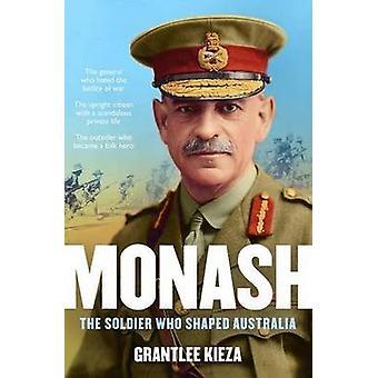 Monash - The Soldier Who Shaped Australia by Grantlee Kieza - 97807333