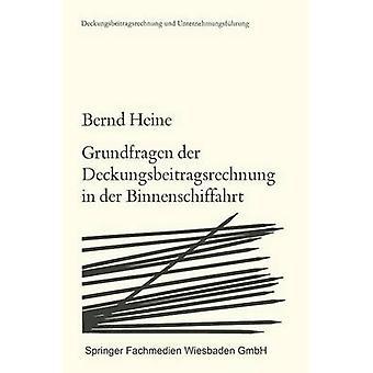 Grundfragen der Deckungsbeitragsrechnung in der Binnenschiffahrt  Die Zurechenbarkeit der Erlse und Kosten by Heine & Bernd