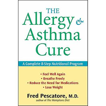 The Allergy and Asthma Cure - A Complete 8-Step Nutritional Program by