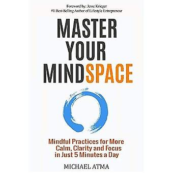 Master Your Mindspace: Mindful Practices for More Calm, Clarity and Focus in� Just 5 Minutes a Day