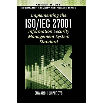 Implementing the ISOIEC 27001 Information Security Management System Standard by Humphreys & Edward
