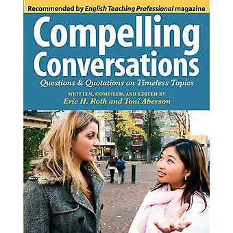 Compelling Conversations Questions and Quotations on Timeless Topics by Roth & Eric  Hermann
