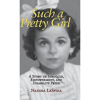 Such a Pretty Girl A Story of Struggle Empowerment and Disability Pride by LaSpina & Nadina