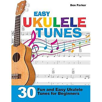 Easy Ukulele Tunes 30 Fun and Easy Ukulele Tunes for Beginners by Parker & Ben