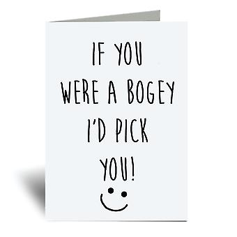If You Were A Bogey I'd Pick You A6 Greeting Card