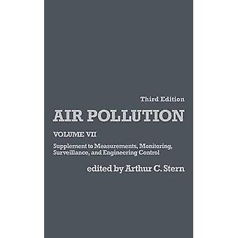 Air Pollution Volume 7 Supplement to Measurements Monitoring Surveillance and Engineering Control by Stern & Arthur C.