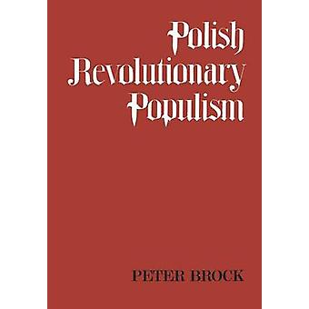 Polish Revolutionary Populism A Study in Agrarian Socialist Thought From the 1830s to the 1850s by Brock & Peter