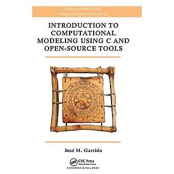 Introduction to Computational Modeling Using C and OpenSource Tools by Garrido & Jose M.