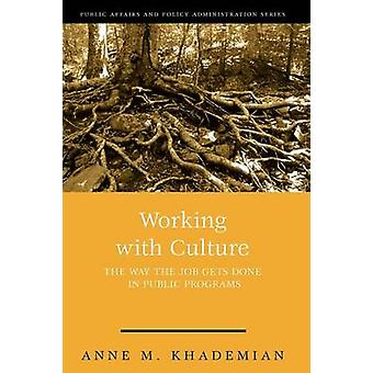 Working with Culture How the Job Gets Done in Public Programs by Khademian & Anne M.