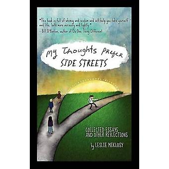 My Thoughts Prefer Side Streets  Collected Essays and Other Reflections by Miklosy & Leslie