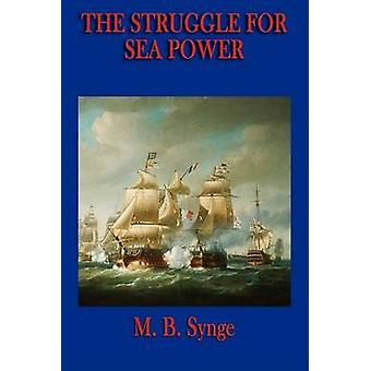 The Struggle for Sea Power by Synge & M. B.