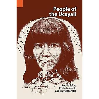 People of the Ucayali The Shipibo and Conibo of Peru by Eakin & Lucille