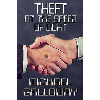 Theft at the Speed of Light by Galloway & Michael