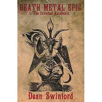 Death Metal Epic Book One The Inverted Katabasis by Swinford & Dean