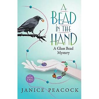 A Bead in the Hand by Peacock & Janice