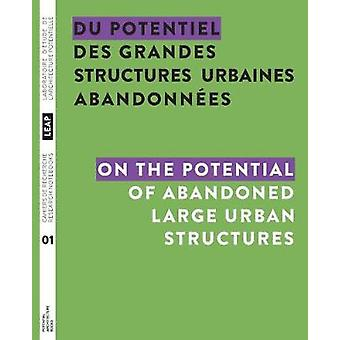 Du potentiel des grandes structures urbaines abandonnes  On the Potential of Abandoned Large Urban Structures by Chupin & JeanPierre