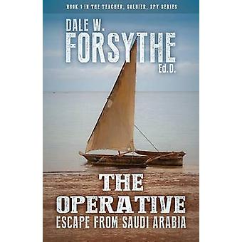 The Operative Escape from Saudi Arabia by Forsythe & Dale W