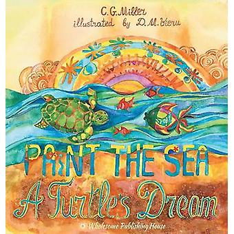 Paint the Sea A Turtles Dream by Miller & C. G.