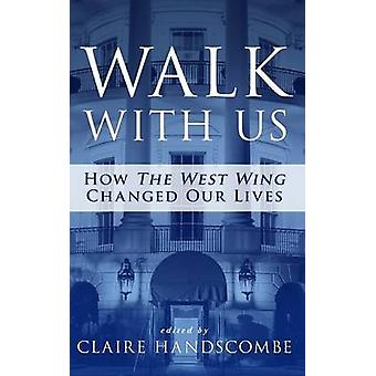 Walk With Us How The West Wing Changed Our Lives by Handscombe & Claire