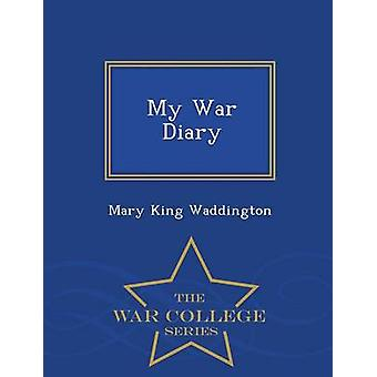My War Diary  War College Series by Waddington & Mary King