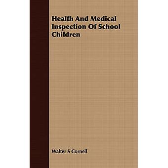 Health And Medical Inspection Of School Children by Cornell & Walter S