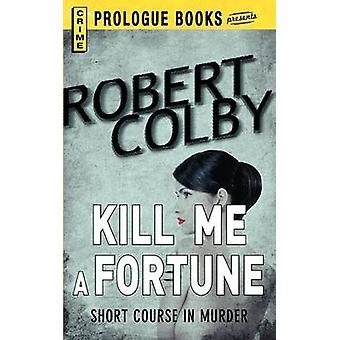 Kill Me a Fortune by Colby & Robert