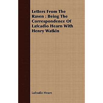 Letters From The Raven  Being The Correspondence Of Lafcadio Hearn With Henry Watkin by Hearn & Lafcadio