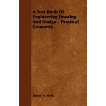 A TextBook of Engineering Drawing and Design  Practical Geometry by Wells & Sidney H.