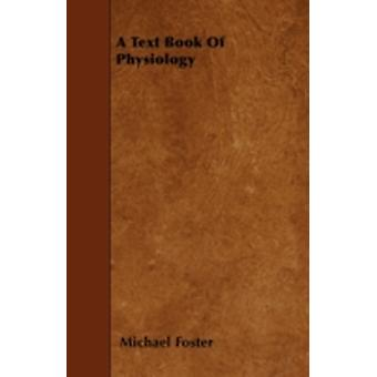 A Text Book Of Physiology by Foster & Michael