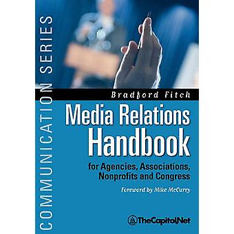 Media Relations Handbook For Agencies Associations Nonprofits and Congress  The Big Blue Book by Fitch & Bradford