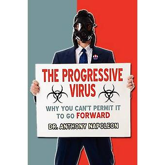The Progressive Virus Why You Cant Permit it to Go Forward by Napoleon & Anthony