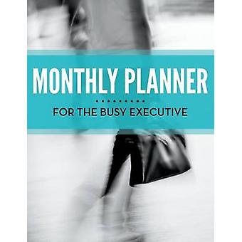 Monthly Planner For The Busy Executive by Publishing LLC & Speedy