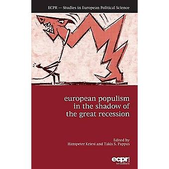 European Populism in the Shadow of the Great Recession by Kriesi & Hanspeter
