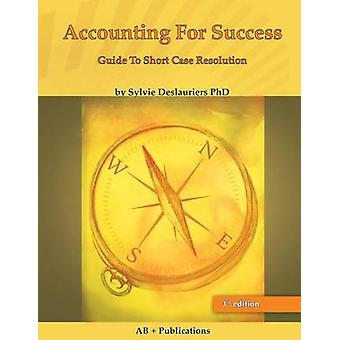 Accounting for Success The Guide to Short Case Resolution by Deslauriers & Sylvie