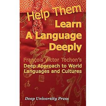 Help Them Learn a Language Deeply   Francois Victor Tochons Deep Approach to World Languages and Cultures by Tochon & Francois Victor