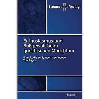Enthusiasmus Und Bussgewalt Beim Griechischen Monchtum by Holl Karl