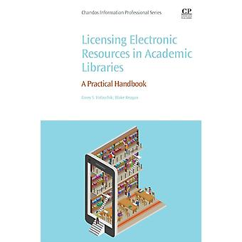 Licensing Electronic Resources in Academic Libraries A Practical Handbook by Halaychik & Corey S.