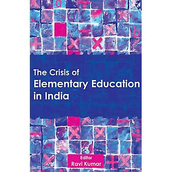 The Crisis of Elementary Education in India by LTD & SAGE PUBLICATIONS PVT