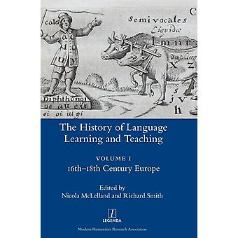 The History of Language Learning and Teaching I 16th18th Century Europe by McLelland & Nicola
