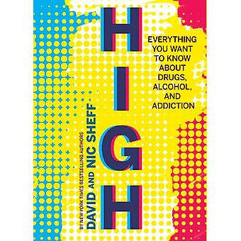 High Everything You Want to Know about Drugs Alcohol and A by David Sheff