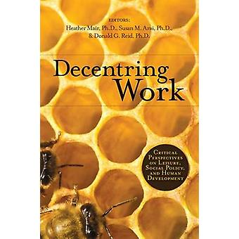 Decentring Work - Critical Perspectives on Leisure - Social Policy - a