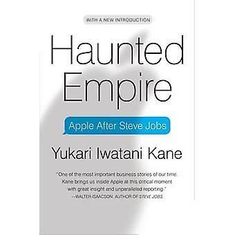 Haunted Empire - Apple After Steve Jobs by Yukari Iwatani Kane - 97800
