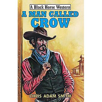 A Man Called Crow by Chris Adam Smith - 9780719828287 Book