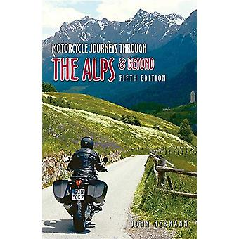 Motorcycle Journeys Through the Alps and Beyond - 5th edition by John