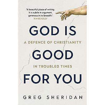 God is Good for You - A defence of Christianity in troubled times by G