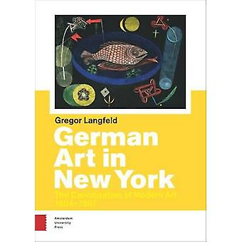 German Art in New York - The Canonization of Modern Art 1904-1957 by G