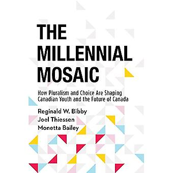 The Millennial Mosaic - How Pluralism and Choice Are Shaping Canadian