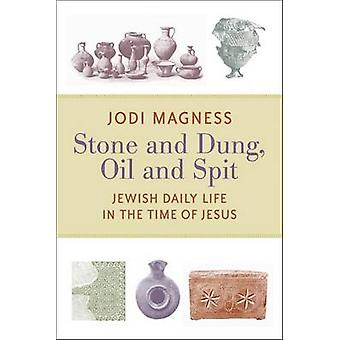 Stone and Dung Oil and Spit  Jewish Daily Life in the Time of Jesus by Jodi Magness