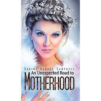 An Unexpected Road to Motherhood by Sabine Garvey Campbell