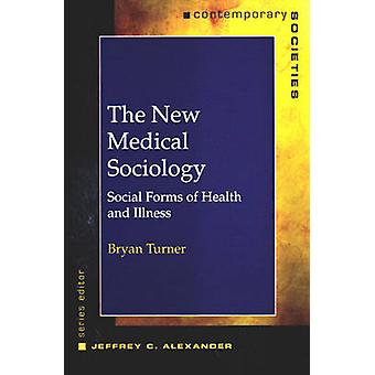 The New Medical Sociology - Social Forms of Health and Illness by Brya
